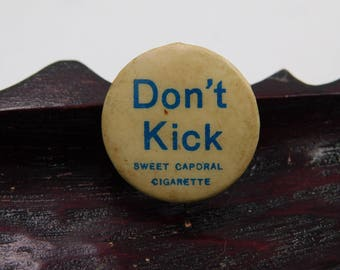 Antique Early 1900's Sweet Caporal Cigarettes Premium Pin Pinback Button That Reads Don't Kick     DR24