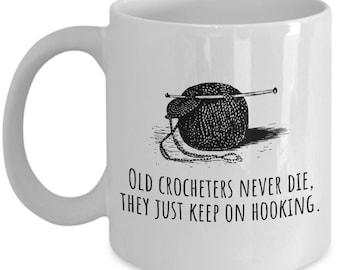 Funny Crochet Coffee Mug - Crocheter Birthday Gift - Old Crocheters Never Die