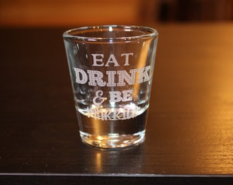 Eat, Drink, & Be Married- Shot Glass -Wedding Gift