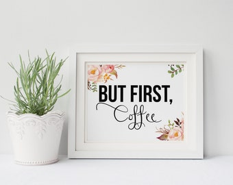 """PRINTABLE Art """"But first Coffee"""" Floral Kitchen Art Print Floral Kitchen Decor Floral Coffee But First Tea Floral Pink Kitchen Floral"""