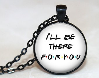 I'll Be There For You - Quote Pendant, Necklace or Key Chain - Choice of Silver, Black, Bronze or Copper