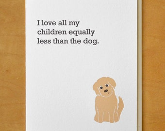 I Love All My Children Equally Less Than The Dog - Letterpress Card