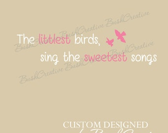 Nursery Decal Littlest Birds Sing the Sweetest Song Girls Nursery Vinyl Wall Decal Little Girls Room Decal 038