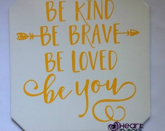 Be Kind Be Brave Be Loved Be You Plaque / Wall Hanging / Wall Decor / Sign