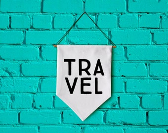 TRAVEL wall banner wall hanging wall flag canvas banner quote banner single pennant bathroom decor motivational quote