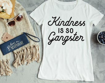 Kindness is so Gangster Women's T Shirt