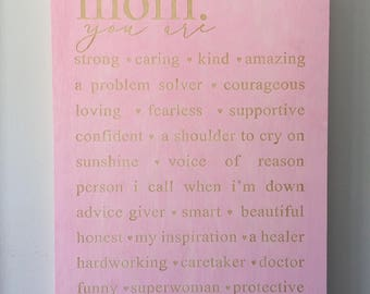 Mom, You Are... Sign   Mothers Day Sign, Gift for Mom, Mothers Day Gift, Mom