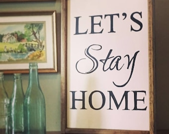 Custom Wood Sign | House Warming Gift | Let's Stay Home | Wall Gallery |