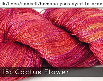 DtO 115: Cactus Flower on Silk/Linen/Seacell/Bamboo Yarn Custom Dyed-to-Order