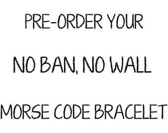 PRE-ORDER: No Ban, No Wall Morse Code Bracelet, Protest Bracelet, Politics