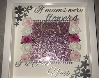 If mums were flowers... box frame