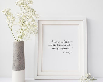 I love her and that's the beginning and end of everything, F. Scott Fitzgerald quote, Wedding printable, 8x10 Instant Download