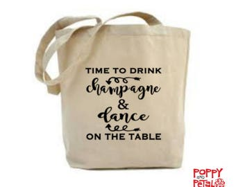 Champagne Bag, Champagne Gift, Champagne Tote Bag, Time To Drink Champagne And Dance On The Table
