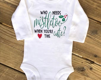 Mistletoe bodysuit, Christmas baby, who needs mistletoe when you're this cute, holiday baby, Christmas bodysuit, preemie clothes