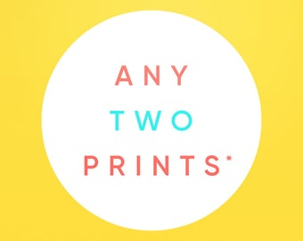 Choose Any Two Prints* and Save Up To 25%