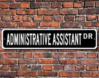 Administrative Assistant, Administrative Assistant Gift, Admin Assistant Decor, Assistant sign, Custom Street Sign, Quality Metal Sign