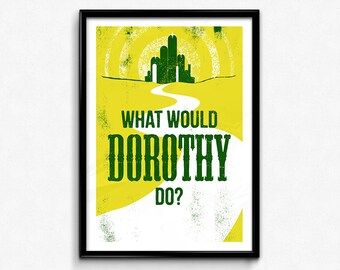 """Wizard of Oz Poster/Print - What Would Dorothy Do? Poster/Print -  Toto, Emerald City, CtrlAltGeek, A2, A3, 12x16"""", 18x24"""" Unframed"""