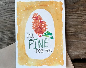 Pine for You -- Watercolor Sentiment Notecards, Hand Lettering, Pine Cone, Valentine