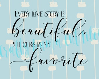 Every Love Story Is Beautiful, But Ours Is My Favorite SVG File, Farmhouse Wall Decor, Farm Wall Art, Digital Instant Download