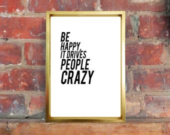 Be Happy It Drives People Crazy Wall Art Print