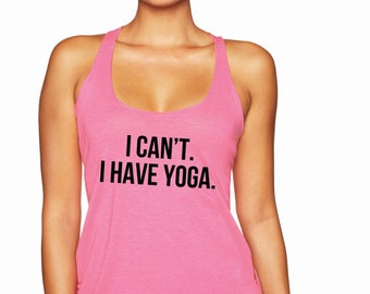 Yoga Shirt. Yoga Tank Top. Yoga Tank Top. Yoga Racerback Tank Top. I Can't I Have Yoga. Pink.