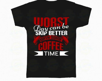 "Funny Coffee Lover Tee, Gift ""Worst day can be skip better with some coffee time"""