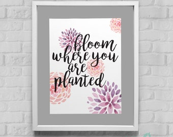 Bloom Where You Are Planted Instant Download Wall Art 8x10/11x14