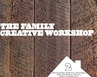 The Family Creative Workshop, Volume 2 - Beachcombing to Bottle Gardens