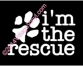 I'm The Rescue Decal Paw Print I'm the Rescue Just for the Dog Lover Dog Sticker Car Sticker