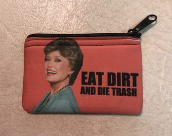 Golden Girls Blanche Inspired Coin Purse Eat Dirt and Die Trash