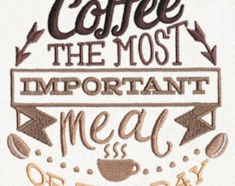 Coffee The Most Important Meal of the Day- Embroidered Flour Sack Hand/Dish Towel