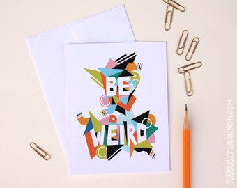 Be Weird Typographic Greeting Card A2