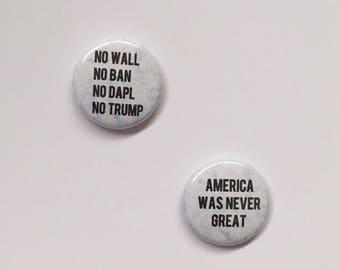 Set of 2: No Wall/ No Ban/ No DAPL/ No Trump /// America was never great button set