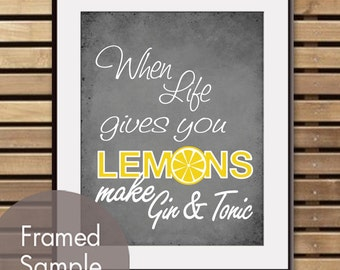When Life gives you Lemons make Gin and Tonic - Art Print (Featured on Charcoal) Buy 3 get one FREE