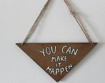 Hand drawn triangle wooden wall hanging-you can make it happen