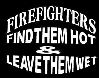 Vinyl Decal Firefighter find hot leave wet fire fighter fun country bumper sticker car truck laptop