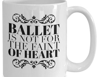 Funny Dance Mug -Gift for Ballet Dancer - Ballet is Not for the Faint of Heart