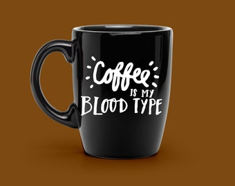Coffee is my Blood type Decal, Gift for Nurse or Wife - Custom Unique Coffee Mug Decal - Funny Mantra Mug Decal, COFFEE Mug VINYL DECAL
