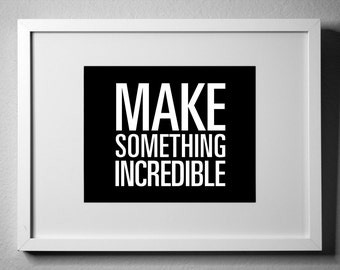MAKE SOMETHING INCREDIBLE - inspirational typography poster - quote art - office decor - dorm decor - home office - new year's resolution