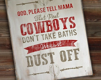 """Real Cowboys Don't Take Baths, They Just Dust Off Kids Wooden Sign 18"""" x 22"""""""