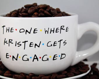 Personalized Custom Engaged-Friends TV Show-The one where ___ gets engaged-coffee mug