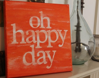 oh happy day - 10x10 hand painted canvas sign- poppy orange and white
