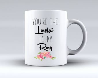 You're The Lorelai to My Rory - Floral - Gilmore Girls - 11oz MUG