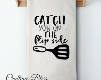 Catch You On The Flip Side Flour Sack Kitchen Dish Towel Tea Towel Cottage Chic Rustic Decor