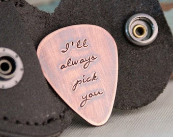 Hand Stamped Guitar Pick-  Personalized Guitar Pick - Custom Guitar Pick with leather case - I'll always pick you