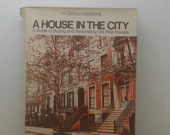A House in the City a guide to buying a renovating old row homes,1971, Dickson McKenna, vintage book