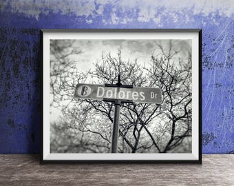 DOLORES - Dolores Drive Street Sign - Name Sign - Photography Art Print