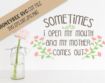 Sometimes My Mother comes Out cut file svg eps dxf jpg png for Silhouette and Cricut type cutting machines
