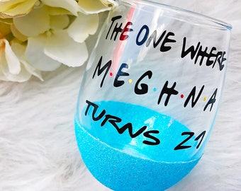 The One Where Turns 21 Glitter Dipped Wine Glass//The One Where Wine Glass//The One Where//21st Birthday Wine Glass//21st Birthday