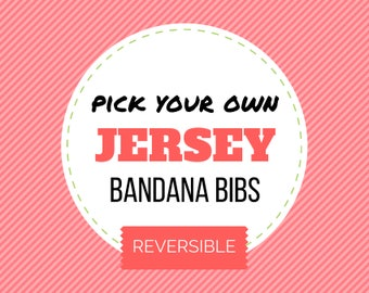 Pick your own JERSEY BANDANA BIB - reversible bibdana, baby bib, baby shower gift